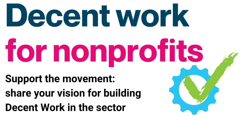 Title card that says Decent work for nonprofits. Support the movement: share your vision for building decent work in the sector. Also has image of a green checkmark in a blue cog