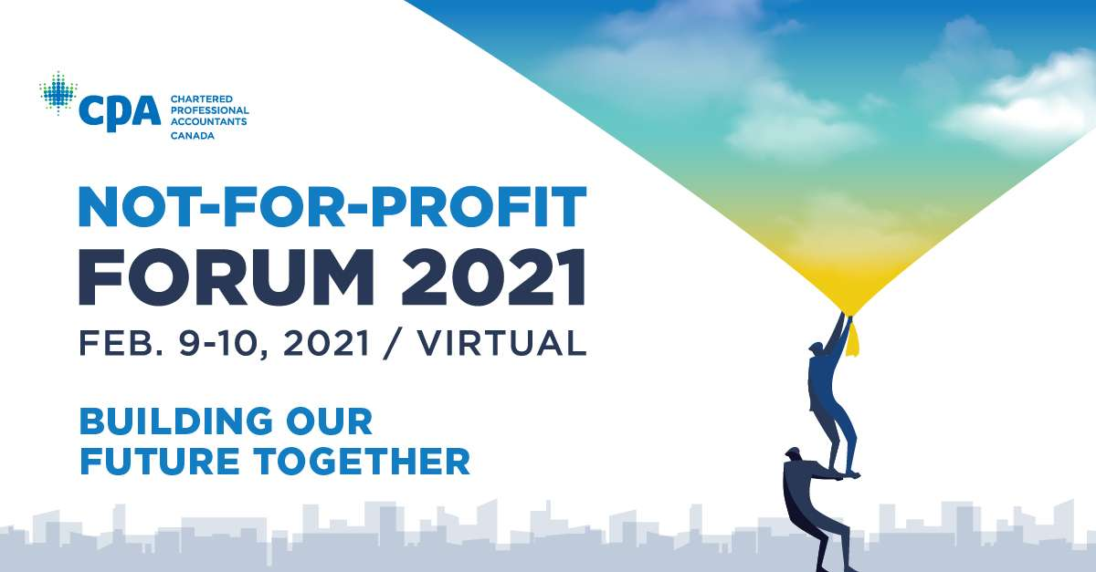 CPA Not-For-Profit Forum 2021.Feb 9-10, 2021. Building our future together.