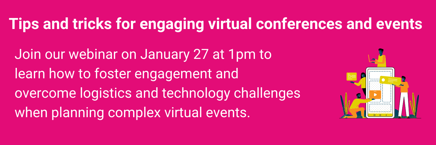 View our new webinar, tips and tricks for engaging virtual conferences and webinars.