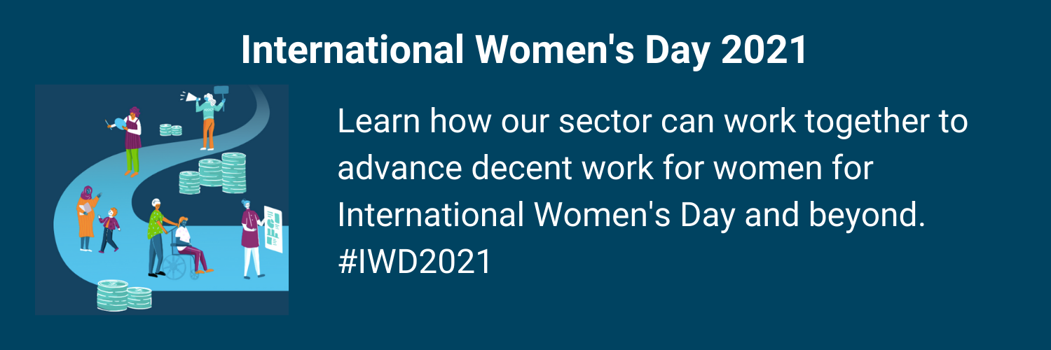 Learn how our sector can work together to advance decent work for women for International Women's Day and beyond. #IWD2021. Image shows a path of women each completing different roles.